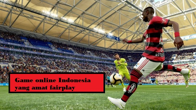 Game online Indonesia yang amat fairplay